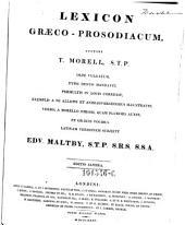 Lexicon Græco-Prosodiacum, Auctore T. Morell, S. T. P. Olim Vulgatum, Typis Denuo Mandavit, Permultis In Locis Correxit ... Et Græcis Vocibus Latinam Versionem Subjecit Edv. Maltby