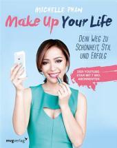 Make Up Your Life: Dein Weg zu Schönheit, Stil und Erfolg