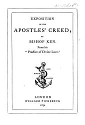 "Exposition of the Apostles' Creed by Bishop Ken. From his ""Practice of Divine Love."" [The introduction signed: I. L. A., i.e. John L. Anderdon.]"