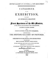 Catalogue of an Exhibition, Containing an Extensive Selection of the Finest Specimens of the Old Masters, in the Cabinets and Galleries of the United Kingdom: Painted in Water Colours, for a Grand National Work, Now Publishing, Under the Title of the British Gallery of Pictures. Also, Specimens of Drawings and Engravings for Some of the Most Splendid Modern Publications, Volume 24