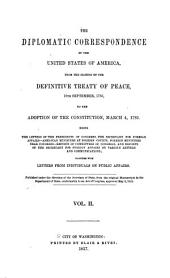 The Diplomatic Correspondence of the United States of America: From the Signing of the Definitive Treaty of Peace, September 10, 1783 to the Adoption of the Constitution, March 4, 1789. Being the Letters of the Presidents of Congress, the Secretary for Foreign Affairs--American Ministers at Foreign Courts, Foreign Ministers Near Congress--reports of the Secretary for Foreign Affairs on Various Letters and Communications; Together with Letters from Individuals on Public Affairs, Volume 2