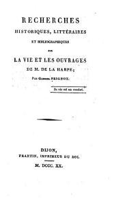 Recherches historiques, littéraires et bibliographiques sur la vie et les ouvrages de M. de la Harpe