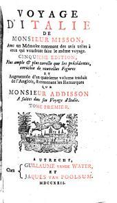 Voyage d'Italie. tr. de l'Angl., & contenant les remarques que m. Addisson a faites dans son Voyage d'Italie: Volume1