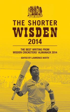 The Shorter Wisden 2014  The Best Writing from Wisden Cricketers  Almanack 2014 PDF