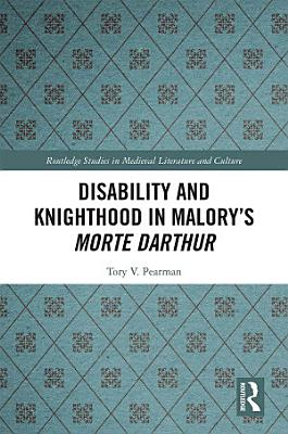 Disability and Knighthood in Malory   s Morte Darthur PDF