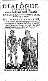 A Dialogue between a Blind-Man and Death. By R. Standfast ... Also, The Great Assize, or, Christ's certain and sudden appearance to judgment ... By John Bunyan. Two poems