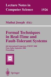 Formal Techniques in Real-Time and Fault-Tolerant Systems: 6th International Symposium, FTRTFT 2000 Pune, India, September 20-22, 2000 Proceedings