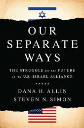 Our Separate Ways: The Struggle for the Future of the U.S.–Israel Alliance
