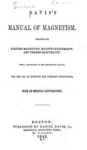 Davis's Manual of Magnetism: Including Also Electro-magnetism, Magneto-electricity, and Thermo-electricity. With a Description of the Electrotype Process. For the Use of Students and Literary Institutions. With 100 Original Illustrations