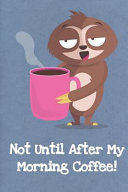 Not Until After My Coffee