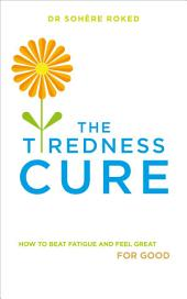 The Tiredness Cure: How to beat fatigue and feel great for good