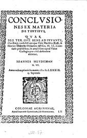 Conclusiones Ex Materi De Testibus: Quas ... Marsilio Koch, & Henrico Wißveldt ... defendere enitetur, Ioannes Heydeman M. VV. ; Anno redemptionis humanæ M. D.LXXXIX. die 15. Septemb