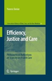 Efficiency, Justice and Care: Philosophical Reflections on Scarcity in Health Care