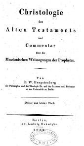 Christologie des alten Testaments und Commentar über die messianischen Weissagungen der Propheten
