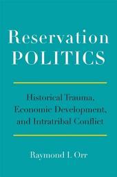Reservation Politics: Historical Trauma, Economic Development, and Intratribal Conflict
