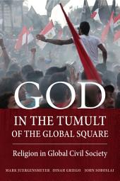 God in the Tumult of the Global Square: Religion in Global Civil Society