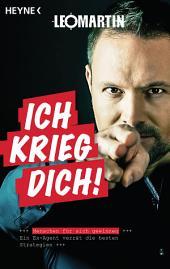 Ich krieg dich!: Menschen für sich gewinnen - Ein Ex-Agent verrät die besten Strategien (Neuausgabe 2018)