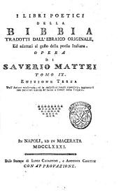I libri poetici della Bibbia tradotti dall'ebraico originale ed adattati al gusto della poesia italiana ... Opera di Saverio Mattei: Volume 9