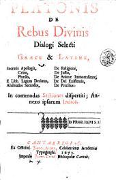 De rebus divinis dialogi selecti Graece & Latine, Socratis Apologia, Crito, Phaedro, ... in commodas sectiones dispertiti; annexo ipsarum indice