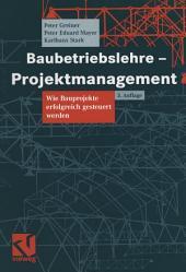 Baubetriebslehre - Projektmanagement: Wie Bauprojekte erfolgreich gesteuert werden, Ausgabe 3