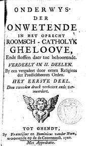 Onderwys der onwetende in het oprecht roomsch-catholyk gheloove, ende stoffen daer toe behoorende...