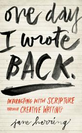 One Day I Wrote Back: Interacting with Scripture Through Creative Writing
