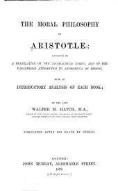 The Moral Philosophy of Aristotle: Consisting of a Translation of the Nicomachean Ethics, and of the Paraphrase Attributed to Andronicus of Rhodes, with an Introductory Analysis of Each Book
