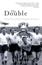 The Double: The Inside Story of Spurs' Triumphant 1960-61 Season
