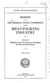Food Investigation: Methods of the five packers in controlling the meat-packing industry. June 28, 1919. 1919