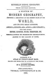A System of Modern Geography, Comprising a Description of the Present State of the World and Its Five Great Divisions: America, Europe, Asia, Africa and Oceanica : with Their Several Empires, Kingdoms, States, Territories, Etc. ... Illustrated by an Atlas of Twenty-eight Maps, Drawn and Engraved to Accompany the Work