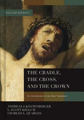 The Cradle, the Cross, and the Crown: An Introduction to the New Testament, Edition 2