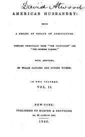 """American Husbandry: Being a Series of Essays on Agriculture. Comp. Principally from """"The Cultivator"""" and """"The Genesee Farmer."""", Volume 2"""