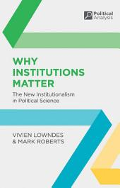 Why Institutions Matter: The New Institutionalism in Political Science