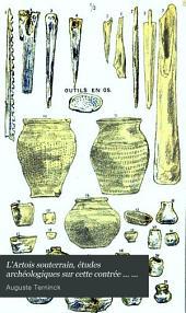 L'Artois souterrain, études archéologiques sur cette contrée ... jusqu'au règne de Charlemagne: Volumes 1-2