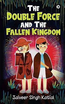 THE DOUBLE FORCE AND THE FALLEN KINGDOM PDF