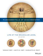 Fundamentals of Biochemistry: Life at the Molecular Level, 5th Edition: Life at the Molecular Level, Edition 5