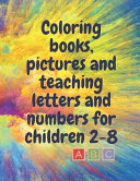 Coloring Books, Pictures and Teaching Letters and Numbers for Children 2-8