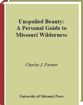 Unspoiled Beauty: A Personal Guide to Missouri Wilderness