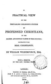 A practical view of the prevailing religious system of professed Christians, in the higher and middle classes in this country; contrasted with real Christianity. With a memoir, by T. Price