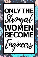 Only The Strongest Women Become Engineers