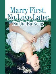 Marry First, No Love Later
