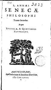 L. Annaei Senecae Philosophi ...: epistolae. Et questiones naturales