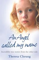 An Angel Called My Name  Incredible true stories from the other side PDF
