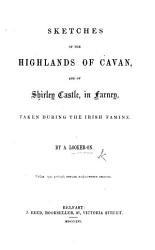 Sketches of the Highlands of Cavan  and of Shirley Castle  in Farney  Taken During the Irish Famine PDF