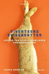 Sivertsens svigerdatter: Uddrag fra novellesamlingen KANINMASSAKREN