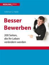 Besser bewerben: 200 Seiten, die Ihr Leben verändern werden