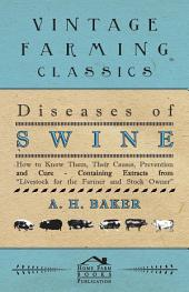 Diseases of Swine - How to Know Them, Their Causes, Prevention and Cure - Containing Extracts from Livestock for the Farmer and Stock Owner