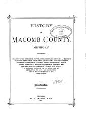 History of Macomb County, Michigan: Containing an Account of Its Settlement, Growth, Development and Resources ; an Extensive and Minute Sketch of Its Cities, Towns and Villages, Their Improvements, Industries, Manufactories, Churches, Schools and Societies ; Its War Record, Biographical Sketches, Portraits of Prominent Men and Early Settlers ; the Whole Preceded by a History of Michigan, Statistics of the State, and an Abstract of Its Laws and Constitution and of the Constitution of the United States