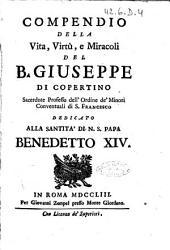 Compendio della vita, virtù, e miracoli del b. Giuseppe di Copertino ... Dedicato alla Santità di N.S. Papa Benedetto 14