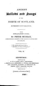 Ancient ballads and songs of the north of Scotland, hitherto unpublished. With notes by P. Buchan: Volume 2